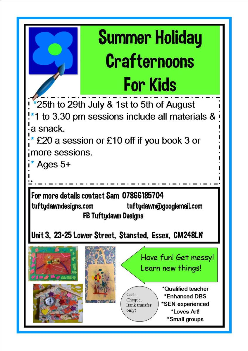 Poster about Kids Crafternoons Summer Holiday workshops in Stansted at the Tuftydawn Designs studio.